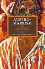 Austro-marxism: Austro-marxist Theory And Strategy Volume 1 : Historical Materialism Volume 109 - Book