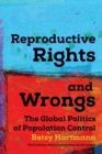 Reproductive Rights And Wrongs : The Global Politics of Population Control - Book