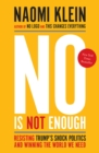 No Is Not Enough : Resisting Trump's Shock Politics and Winning the World We Need - eBook