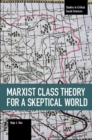 Marxist Class Theory For A Skeptical World - Book