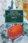British Communism And The Politics Of Race - Book