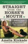 Straight from the Horse's Mouth : How to Talk to Animals and Get Answers - eBook