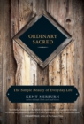 Ordinary Sacred : The Simple Beauty of Everyday Life - eBook