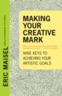 Making Your Creative Mark : Nine Keys to Achieving Your Artistic Goals - eBook