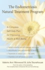 The Endometriosis Natural Treatment Program : A Complete Self-Help Plan for Improving Health and Well-Being - eBook