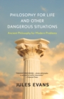 Philosophy for Life and Other Dangerous Situations : Ancient Philosophy for Modern Problems - eBook