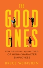 The Good Ones : Ten Crucial Qualities of High-Character Employees - eBook
