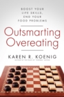 Outsmarting Overeating : Boost Your Life Skills, End Your Food Problems - eBook