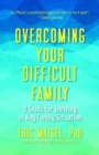 Overcoming Your Difficult Family : 8 Skills for Thriving in Any Family Situation - Book