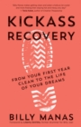 Kickass Recovery : From Your First Year Clean to the Life of Your Dreams - eBook