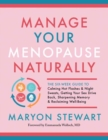 Manage Your Menopause Naturally : The Six-Week Guide to Calming Hot Flashes and Night Sweats, Getting Your Sex Drive Back, Sharpening Memory and Reclaiming Well-Being - Book