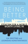 Being Better : Stoicism for a World Worth Living In - eBook