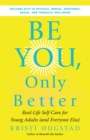 Be You, Only Better : Real-Life Self-Care for Young Adults (and Everyone Else) - eBook