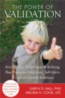 The Power of Validation : Arming Your Child Against Bullying, Peer Pressure, Addiction, Self-Harm, and Out-of-Control Emotions - Book