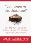 But I Deserve This Chocolate! : The Fifty Most Common Diet-Derailing Excuses and How to Outwit Them. - Book