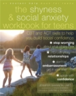 The Shyness and Social Anxiety Workbook for Teens : CBT and ACT skills to Help You Build Social Confidence - Book