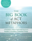 The Big Book of ACT Metaphors : A Practitioner's Guide to Experiential Exercises and Metaphors in Acceptance and Commitment Therapy - Book