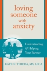 Loving Someone with Anxiety : Understanding and Helping Your Partner - Book