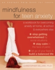 Mindfulness for Teen Anxiety : A Workbook for Overcoming Anxiety at Home, at School, and Everywhere Else - Book