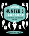 Ghost Hunter's Handbook : Supernatural Explorations for Kids - eBook