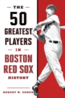 The 50 Greatest Players in Boston Red Sox History - eBook