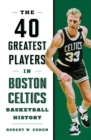 40 Greatest Players in Boston Celtics Basketball History - eBook