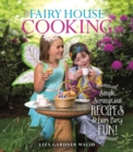 Fairy House Cooking : Simple Scrumptious Recipes & Fairy Party Fun! - eBook