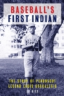 Baseball's First Indian : The Story of Penobscot Legend Louis Sockalexis - eBook