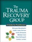 The Trauma Recovery Group : A Guide for Practitioners - eBook