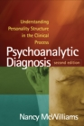 Psychoanalytic Diagnosis, Second Edition : Understanding Personality Structure in the Clinical Process - eBook