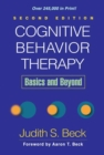 Cognitive Behavior Therapy, Second Edition : Basics and Beyond - Book