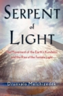 Serpent of Light : Beyond 2012: The Movement of the Earth's Kundalini and the Rise of the Female Light, 1949-2013 - eBook