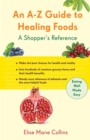 A-Z Guide to Healing Foods : A Shopper's Companion - eBook