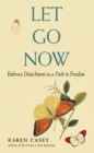 Let Go Now : Embrace Detachment as a Path to Freedom - eBook