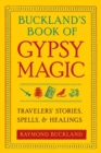 Buckland's Book of Gypsy Magic : Travelers' Stories, Spells, and Healings - eBook