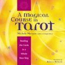 Magical Course in Tarot : Reading the Cards in a Whole New Way - eBook