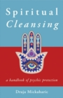 Spiritual Cleansing : A Handbook of Psychic Protection - eBook
