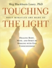 Touching The Light : Healing Body, Mind, and Spirit by Merging with God Consciousness - eBook