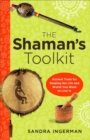 Shaman's Toolkit : Ancient Tools for Shaping the Life and World You Want to Live In - eBook