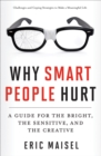 Why Smart People Hurt : A Guide for the Bright, the Sensitive, and the Creative - eBook