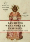 Banshees, Werewolves, Vampires, and Other Creatures of the Night : Facts, Fictions, and First-Hand Accounts - eBook
