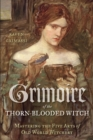 Grimoire of the Thorn-Blooded Witch : Mastering the Five Arts of Old World Witchery - eBook