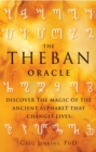 Theban Oracle : Discover the Magic of the Ancient Alphabet That Changes Lives - eBook