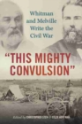This Mighty Convulsion : Whitman and Melville Write the Civil War - Book