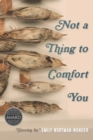 Not a Thing to Comfort You - eBook