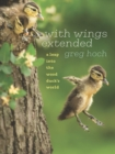 With Wings Extended : A Leap into the Wood Duck's World - eBook