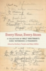 Every Hour, Every Atom : A Collection of Walt Whitman's Early Notebooks and Fragments - eBook