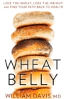 Wheat Belly : Lose the Wheat, Lose the Weight, and Find Your Path Back to Health - Book