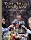 Tyler Florence Family Meal : Bringing People Together Never Tasted Better - eBook