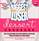 The Biggest Loser Dessert Cookbook : More Than 80 Healthy Treats That Satisfy Your Sweet Tooth without Breaking Your Calorie Budget - eBook